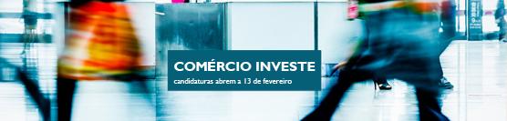 Abrem no próximo dia 13 de Fevereiro as candidaturas para o Comércio Invest